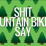 Shit Mountain Bikers Say