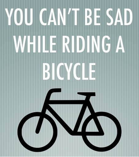 you can t be sad while riding a bicycle