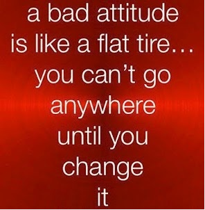 A Bad Attitude Is Like A Flat Tireu2026 You Canu0027t Go Anywhere Until You Change  It.